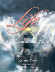 Life - A Selection of Short Poems ebook by Stephanie Brown,Mark Ruben Abacajan