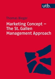 Marketing Concept - The St. Gallen Management Approach ebook by Thomas Bieger