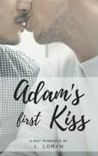 Adam's First Kiss (Adam's First Kiss Series Book 1) eBook by L. Loryn