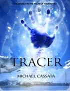 Tracer ebook by Michael Cassata