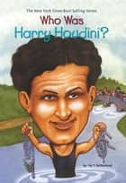 Who Was Harry Houdini? ebook by Tui Sutherland, John O'Brien, Who HQ