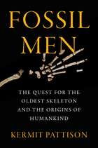 Fossil Men - The Quest for the Oldest Skeleton and the Origins of Humankind ebook by Kermit Pattison