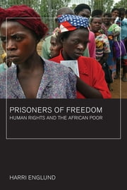 Prisoners of Freedom: Human Rights and the African Poor ebook by Englund, Harri