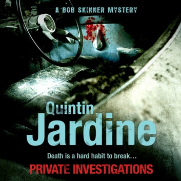Private Investigations (Bob Skinner series, Book 26) - A gritty Edinburgh mystery of crime and murder audiobook by Quintin Jardine