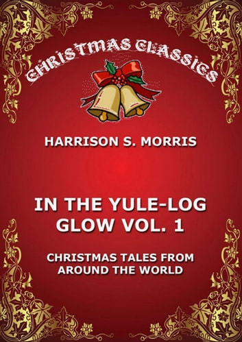 In The Yule Log Glow, Vol. 1 ebook by Harrison S. Morris