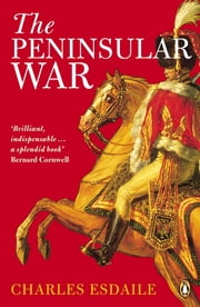 The Peninsular War - A New History ebook by Charles Esdaile