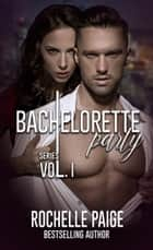 Bachelorette Party Series - Volume 1 ebook by Rochelle Paige