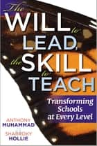 The Will to Lead,The Skill to Teach: Transforming Schools at Every Level ebook by Anthony Muhammad,Sharroky Hollie