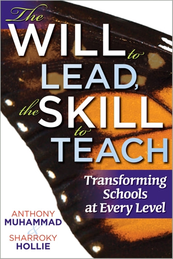 The Will to Lead,The Skill to Teach: Transforming Schools at Every Level - Transforming Schools at Every Level eBook by Anthony Muhammad,Sharroky Hollie