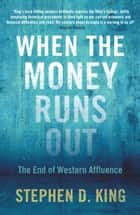 When the Money Runs Out ebook by Stephen D. King