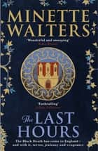 The Last Hours - A sweeping, utterly gripping historical novel for fans of Kate Mosse and Julian Fellowes ebook by Minette Walters