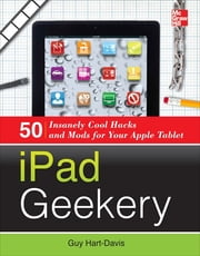 iPad Geekery - 50 Insanely Cool Hacks and Mods for Your Apple Tablet ebook by Guy Hart-Davis