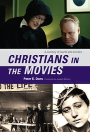 Christians in the Movies - A Century of Saints and Sinners ebook by Peter E. Dans