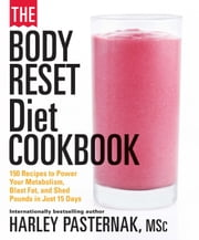 The Body Reset Diet Cookbook - 150 Recipes to Power Your Metabolism, Blast Fat, and Shed Pounds in Just 15 Days ebook by Harley Pasternak