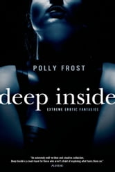 Deep Inside: Extreme Erotic Fantasies ebook by Polly Frost