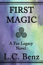 First Magic-A Fae Legacy Novel ebook by L.C Benz