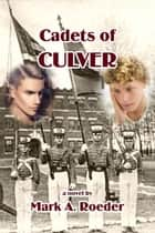 Cadets of Culver ebook by Mark A. Roeder