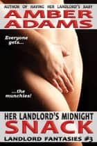Her Landlord's Midnight Snack ebook by Amber Adams