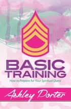 Basic Training - How to Prepare for Your Spiritual Quest ebook by