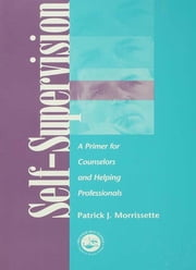 Self Supervision - A Primer for Counselors and Human Service Professionals ebook by Patrick J. Morrissette