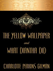 "The Yellow Wallpaper and ""What Diantha Did"" ebook by Charlotte Perkins Gilman"