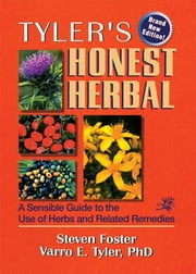 Tyler's Honest Herbal - A Sensible Guide to the Use of Herbs and Related Remedies ebook by Steven Foster