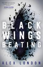Black Wings Beating ebook by Alex London