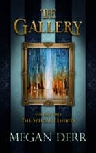 The Gallery: The Special Exhibits ebook by Megan Derr