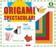 Origami Spectacular! Ebook - Origami Book, 154 Printable Papers, 60 Projects ebook by Michael G. LaFosse, Richard L. Alexander