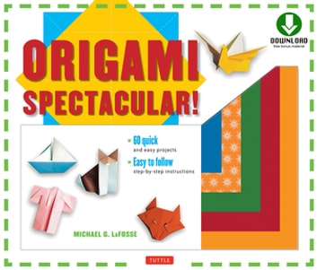 Origami Spectacular! Ebook - Origami Book, 154 Printable Papers, 60 Projects ebook by Michael G. LaFosse