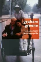 Un Américain bien tranquille ebook by Marcelle SIBON,Graham GREENE