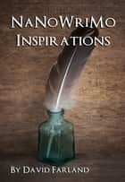 NaNoWriMo Inspirations ebook by David Farland