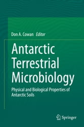 Antarctic Terrestrial Microbiology - Physical and Biological Properties of Antarctic Soils ebook by