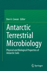 Antarctic Terrestrial Microbiology - Physical and Biological Properties of Antarctic Soils ebook by Don Cowan