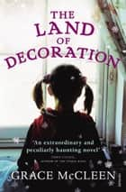 The Land of Decoration ebook by Grace McCleen
