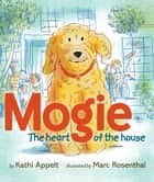 Mogie - The Heart of the House (with audio recording) ebook by Kathi Appelt, Marc Rosenthal
