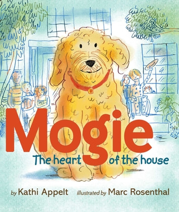 Mogie - The Heart of the House (with audio recording) ebook by Kathi Appelt