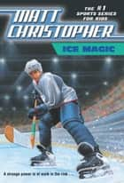 Ice Magic ebook by Matt Christopher