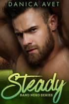 Steady - Band Nerd, #1 ebook by Danica Avet