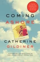 Coming Ashore - A Memoir ebook by Catherine Gildiner