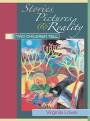 Stories, Pictures and Reality - Two Children Tell ebook by Virginia Lowe
