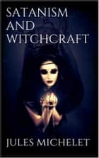 Satanism and Witchcraft ebook by Jules Michelet