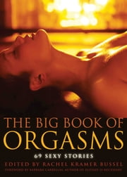 The Big Book of Orgasms - 69 Sexy Stories ebook by Rachel Kramer Bussel