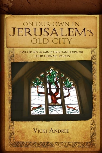 On Our Own In Jerusalem's Old City ebook by Vicki Andree