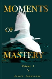 Moments of Mastery: Volume One ebook by Lauren Zimmerman