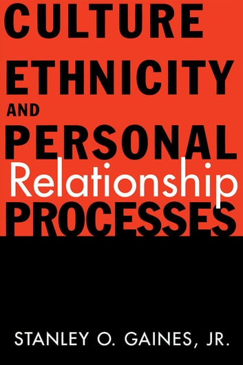Culture, Ethnicity, and Personal Relationship Processes ebook by Stanley O. Gaines Jr.