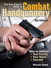 The Gun Digest Book of Combat Handgunnery ebook by Ayoob, Massad
