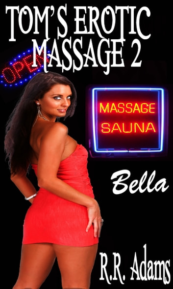 Tom's Erotic Massage 2: Bella ebook by R.R Adams