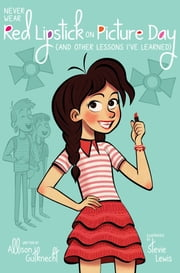 Never Wear Red Lipstick on Picture Day - (And Other Lessons I've Learned) ebook by Allison Gutknecht, Stevie Lewis