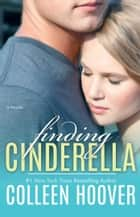Finding Cinderella - A Novella ebook by Colleen Hoover